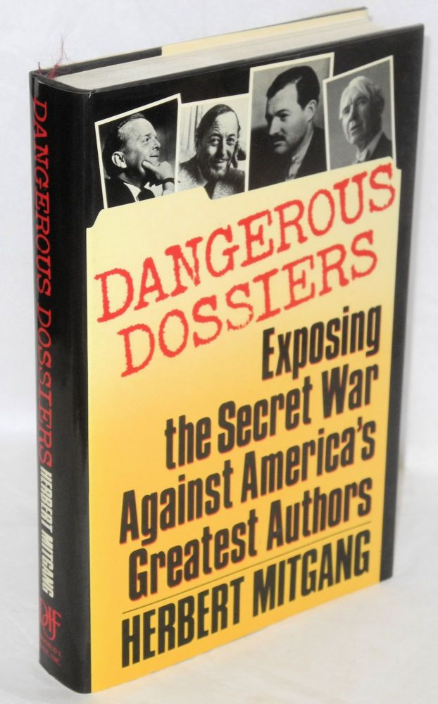 Dangerous dossiers; exposing the secret war against America's greatest authors. Herbert Mitgang.