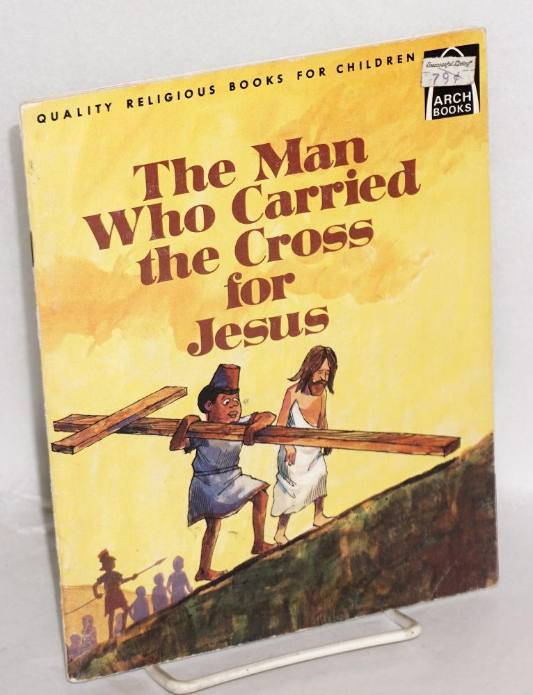 The man who carried the cross for Jesus; Luke 23:26, Mark 15:21 for children, illustrated by Herb Halpern. Constance Head.