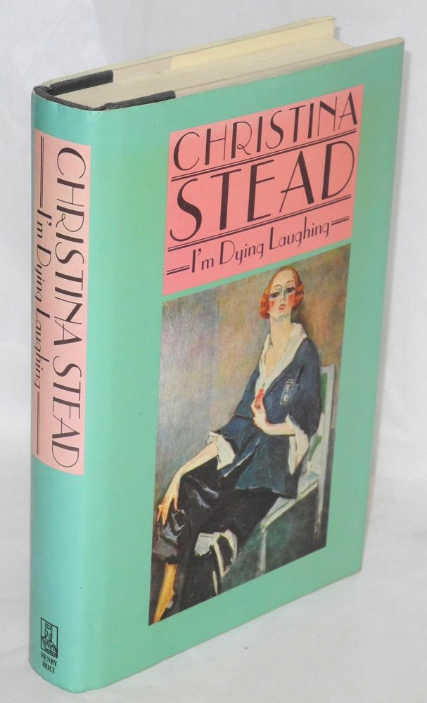 I'm dying laughing; the humourist. Edited and with a preface by R.G. Geering. Christina Stead.