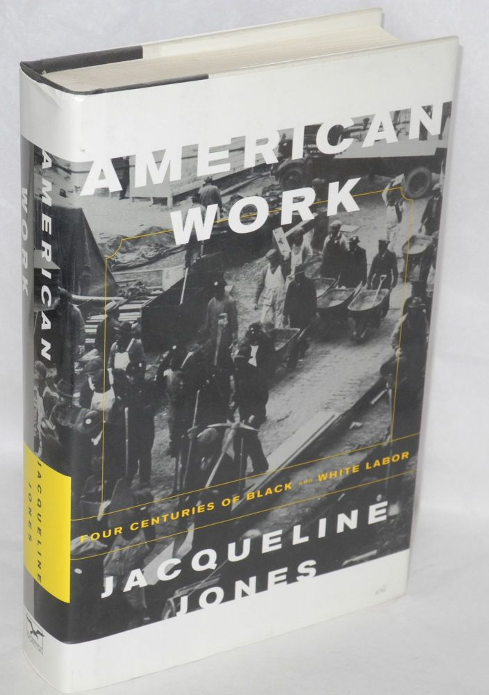 American work; four centuries of black and white labor. Jacqueline Jones.