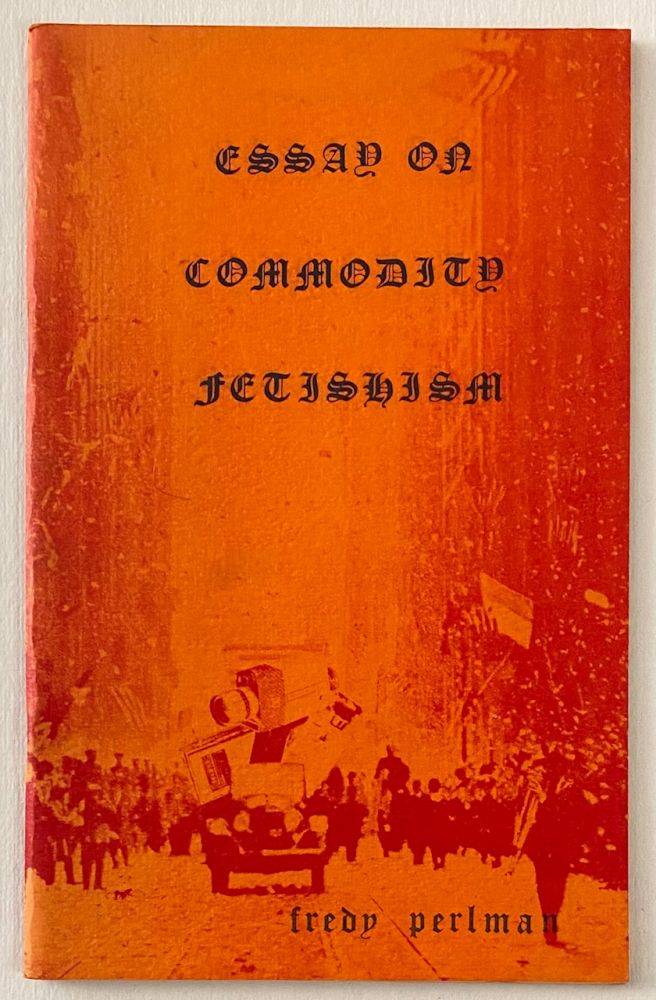 Essay on commodity fetishism. Fredy Perlman.
