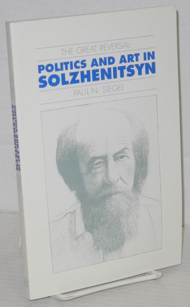 The great reversal: politics and art in Solzhenitsyn. Paul N. Siegel.