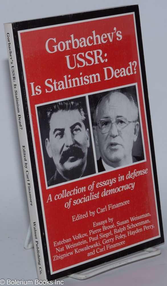 Gorbachev's USSR: is Stalinism dead? A collection of essays in defense of socialist democracy. essays by Esteban Volkov, Pierre Broué, Susan Weissman, Nat Weinstein, Paul Siegel, Ralph Schoenman, Zbigniew Kowalewski, Gerry Foley, Hayden Perry, and Carl Finamore. Carl Finamore, ed.