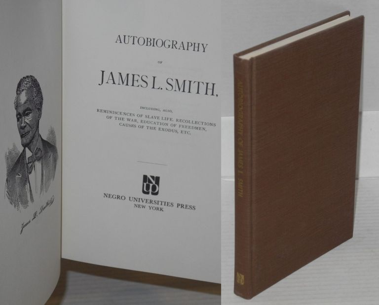 Autobiography of James L. Smith, including also, reminiscences of slave life, recollections of the war, education of freedmen, causes of the exodus, etc. James L. Smith.
