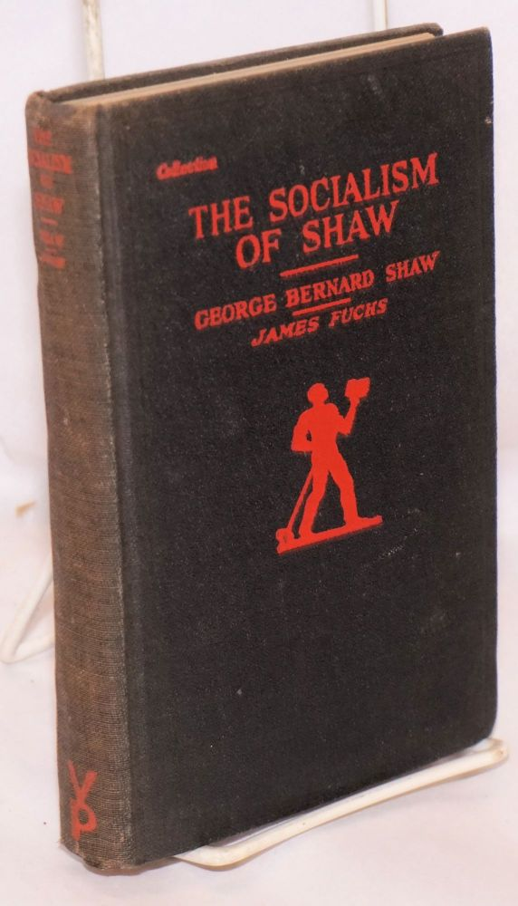 The socialism of Shaw. Edited, with Introduction, by James Fuchs. George Bernard Shaw.