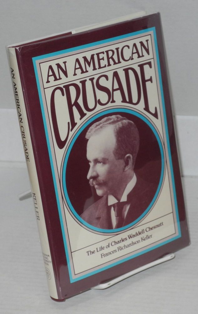 An American crusade; the life of Charles Waddell Chesnutt. Frances Richardson Keller.