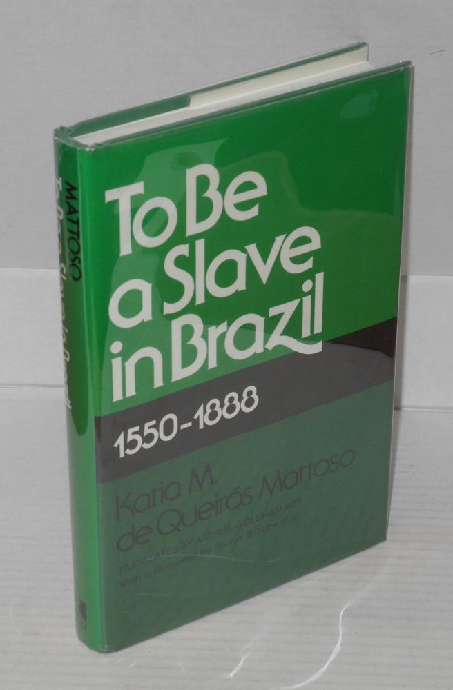 To be a slave in Brazil, 1550-1888; translated by Arthur Goldhammer, foreword by Stuart Schwartz. Katia M. de Queirós Mattoso.