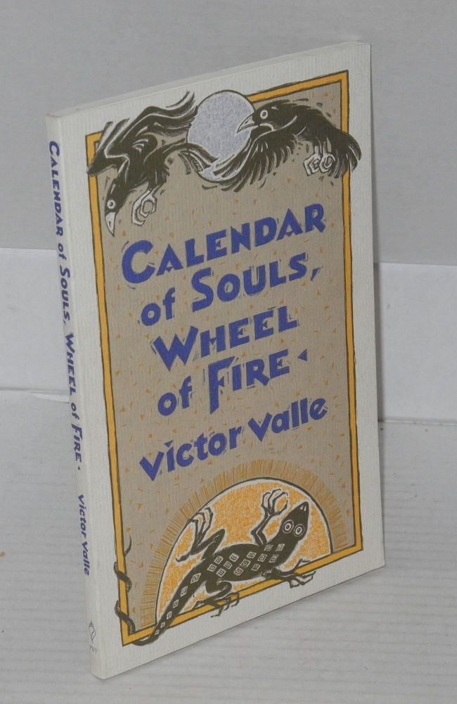 Calendar of souls, wheel of fire. Victor Valle, , Jimmy Santiago Baca.