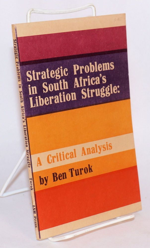 Strategic problems in South Africa's liberation struggle: a critical analysis. Ben Turok.