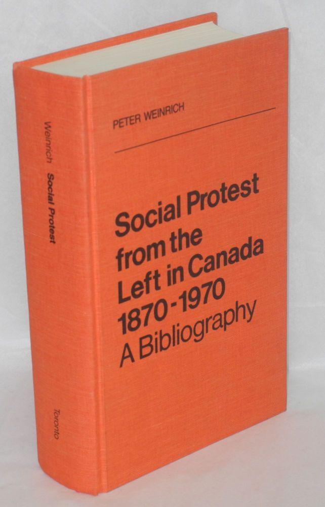 Social protest from the left in Canada, 1870-1970, a bibliography. Peter Weinrich.