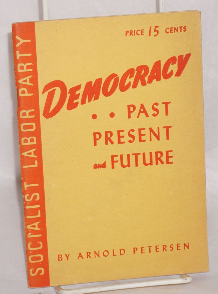 Democracy; past, present and future. Arnold Petersen.