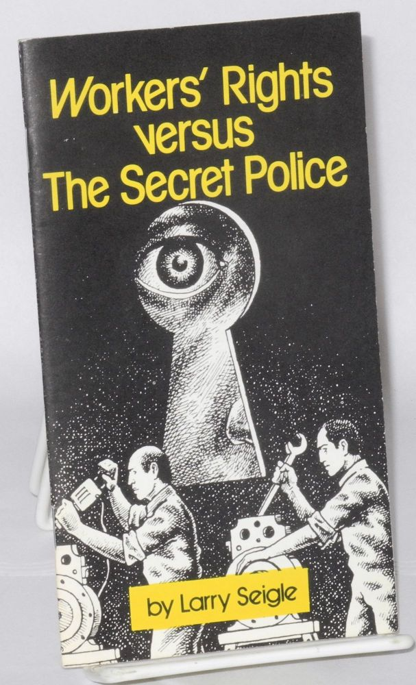 Workers' rights versus the secret police. Larry Seigle.