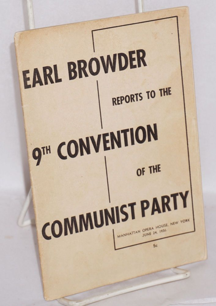 Report of the Central Committee to the Ninth National Convention of the Communist Party of the U.S.A. Earl Browder.