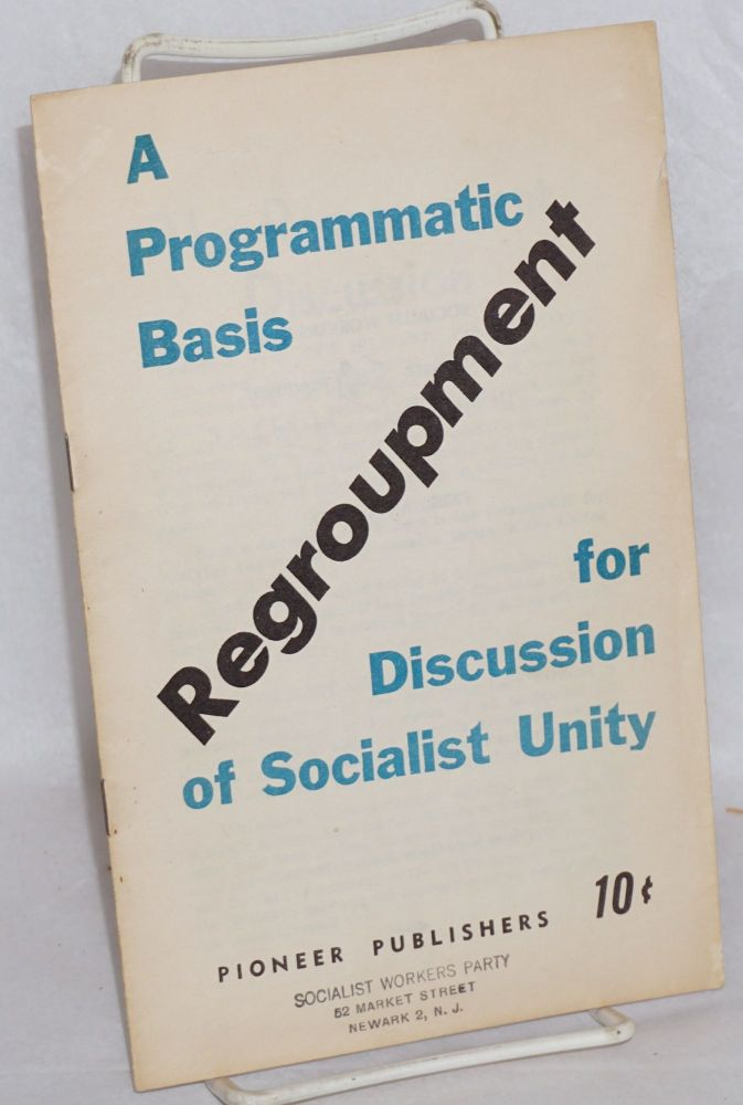 Regroupment. A programmatic basis for discussion of socialist unity. Socialist Workers Party.
