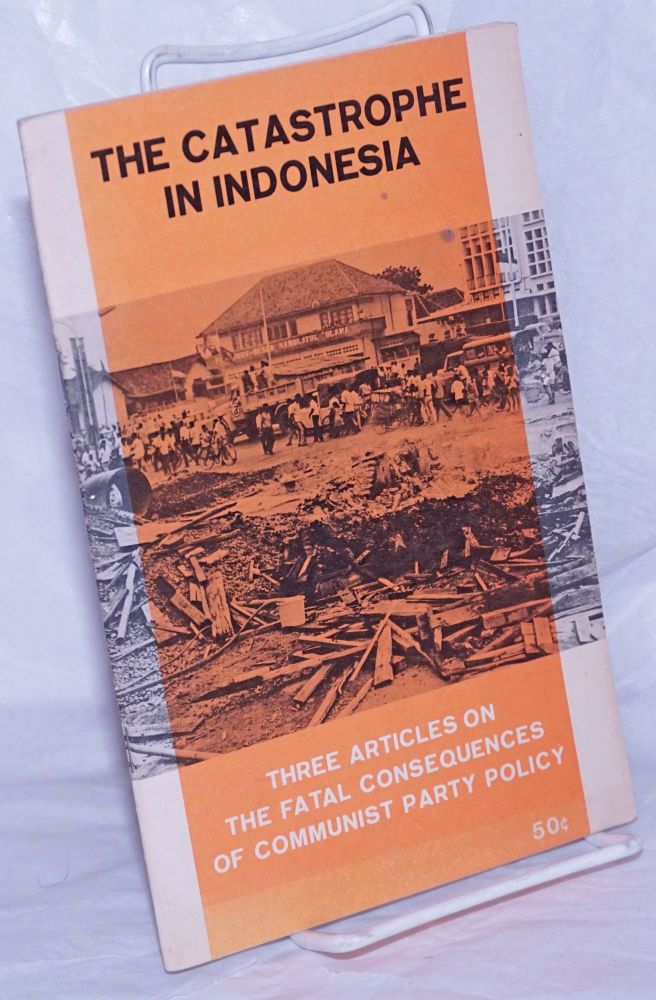The catastrophe in Indonesia; three articles on the fatal consequences of Communist Party policy. Joseph Hansen, Ernest Mandel, T. Soedarso.