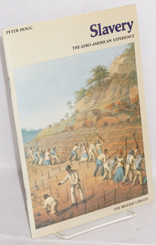 Slavery; the Afro-American experience, illustrated from English sources in the British Library refernce division. Peter Hogg.