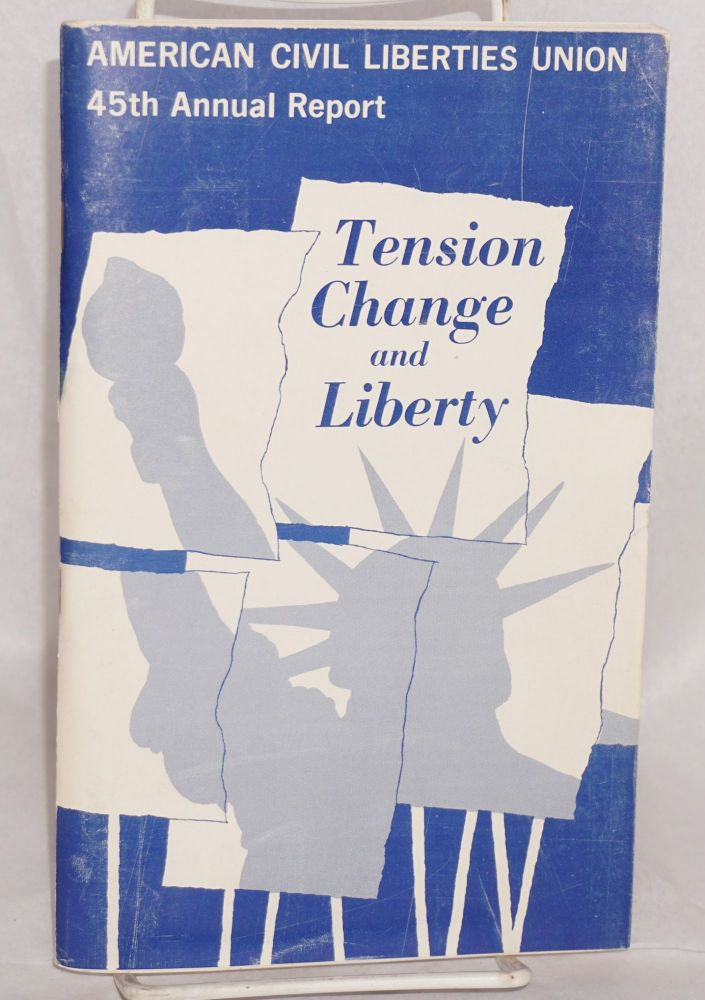 Tension change and liberty. 45th annual report. American Civil Liberties Union.