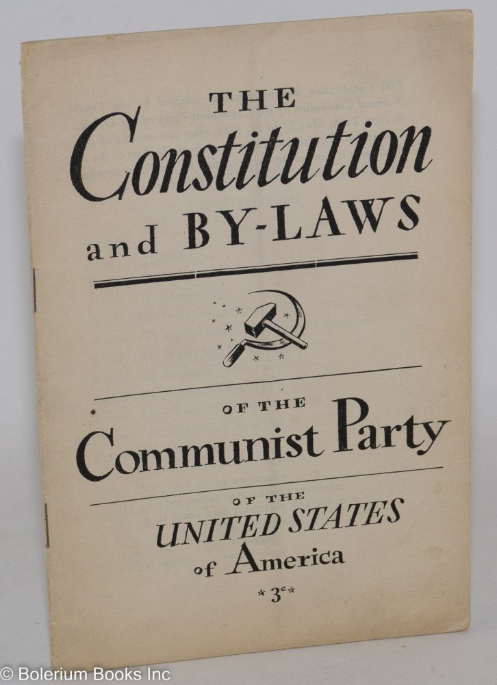 The constitution and by-laws of the Communist Party of the United States of America. Adopted by the Tenth National Convention, 1938. USA Communist Party.