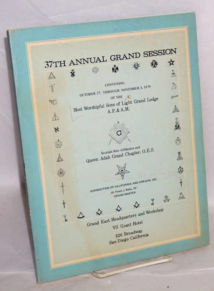 37th annual grand session; convening October 27, through November 3, 1979, Scottish Rite affiliation and Queen Adah Grand Chapter, O.E.S., jurisdiction fo california and AOregon, Inc., Grand East headquarters and workshop, VS Grant Hotel ... San Diego California. Most Worshipful Sons of Light Grand Lodge.