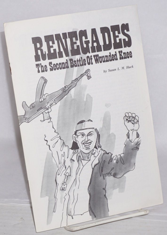 Renegades: the second battle of Wounded Knee. Susan L. M. Huck.