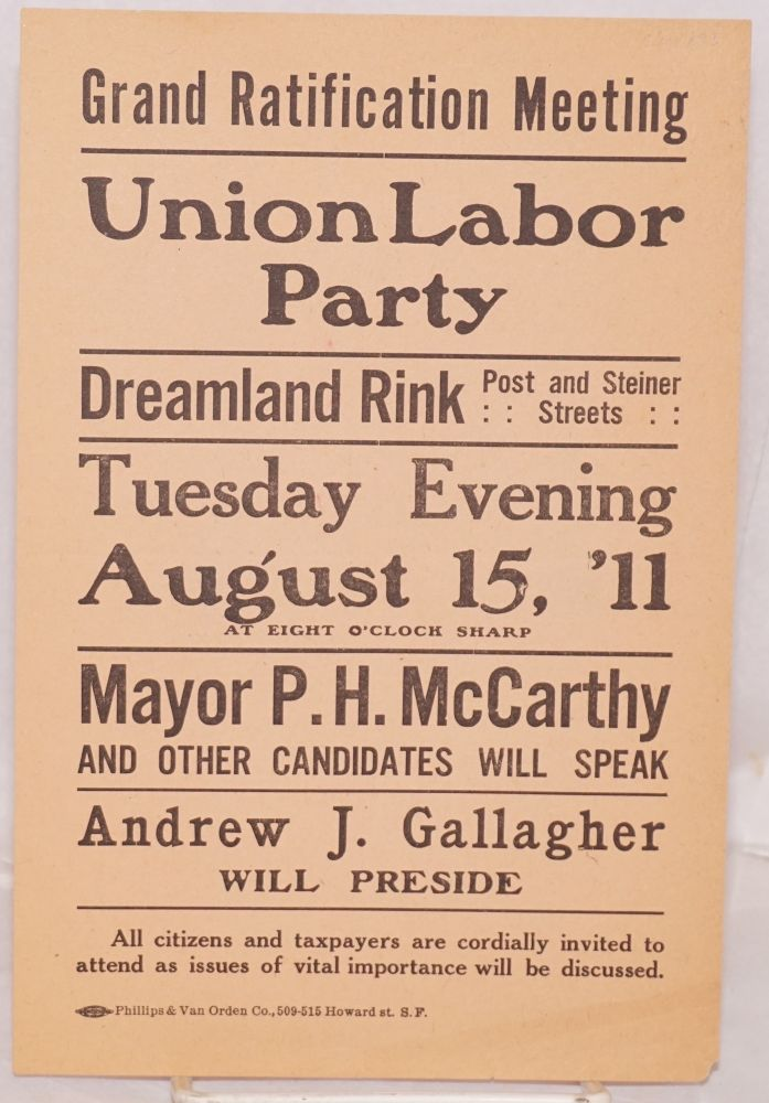 Grand ratification meeting, Union Labor Party, Deamland Rink, Post and Steiner Streets, Tuesday evening, August 15, '11, at eight o'clock sharp. Mayor P.H. McCarthy and other candidates will speak, Andrew J. Gallagher will preside. Union Labor Party.
