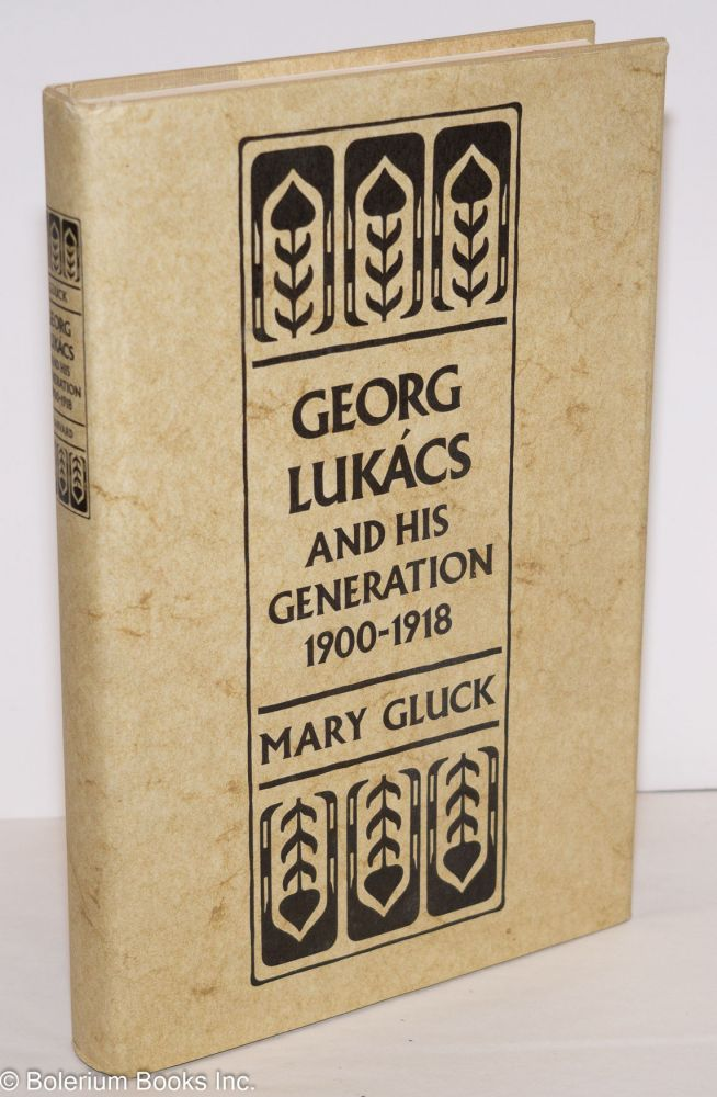Georg Lukacs and his generation 1900-1918. Mary Gluck.