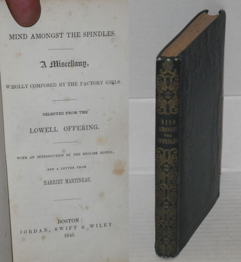 Mind amongst the spindles; a miscellany, wholly composed by the factory girls. Selected from the Lowell Offering. With an introduction by the English editor, and a letter from Harriet Martineau. Charles Knight, ed.