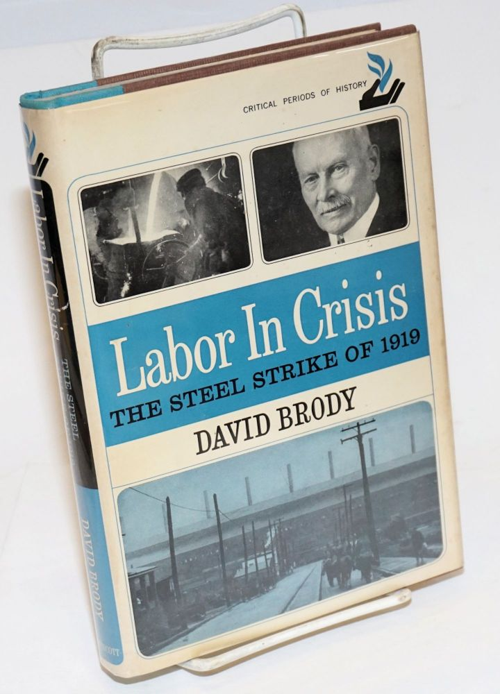 Labor in crisis; the steel strike of 1919. David Brody.