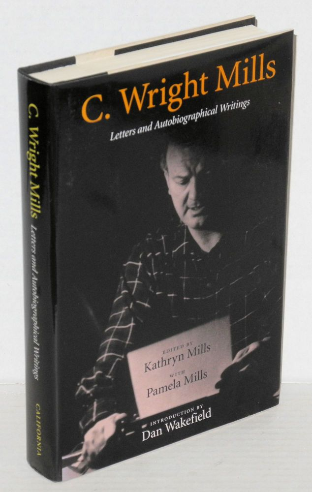 Letters and autobiographical writings. Edited by Kathryn Mills with Pamela Mills, introduction by Dan Wakefield. C. Wright Mills.