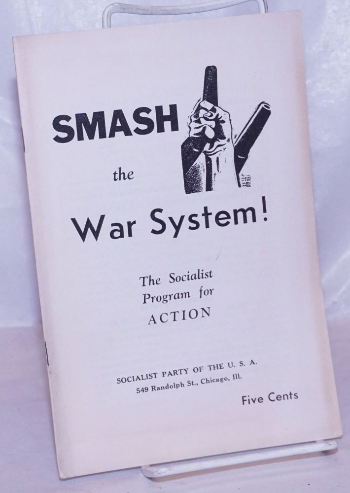 Smash the war system! The Socialist program for action. [cover title]. Socialist Party.