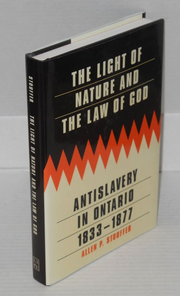 The light of nature and the law of god; antislavery in Ontario, 1833-1877. Allen P. Stouffer.