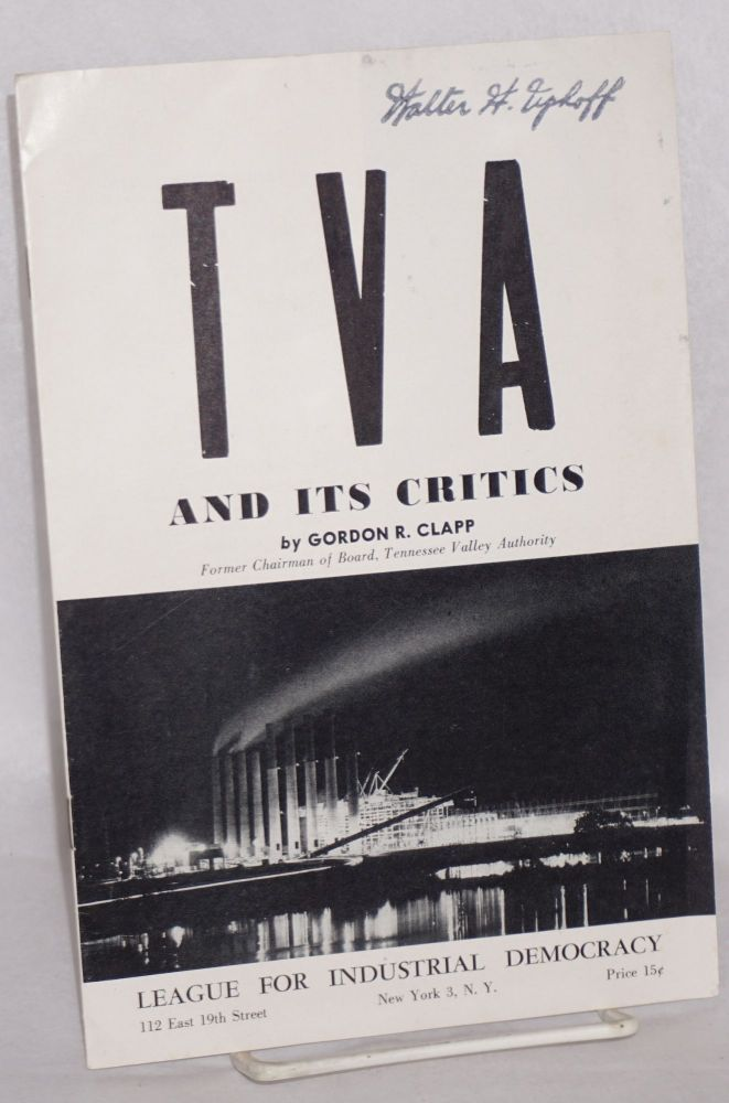 The T.V.A. and its critics. Gordon R. Clapp.