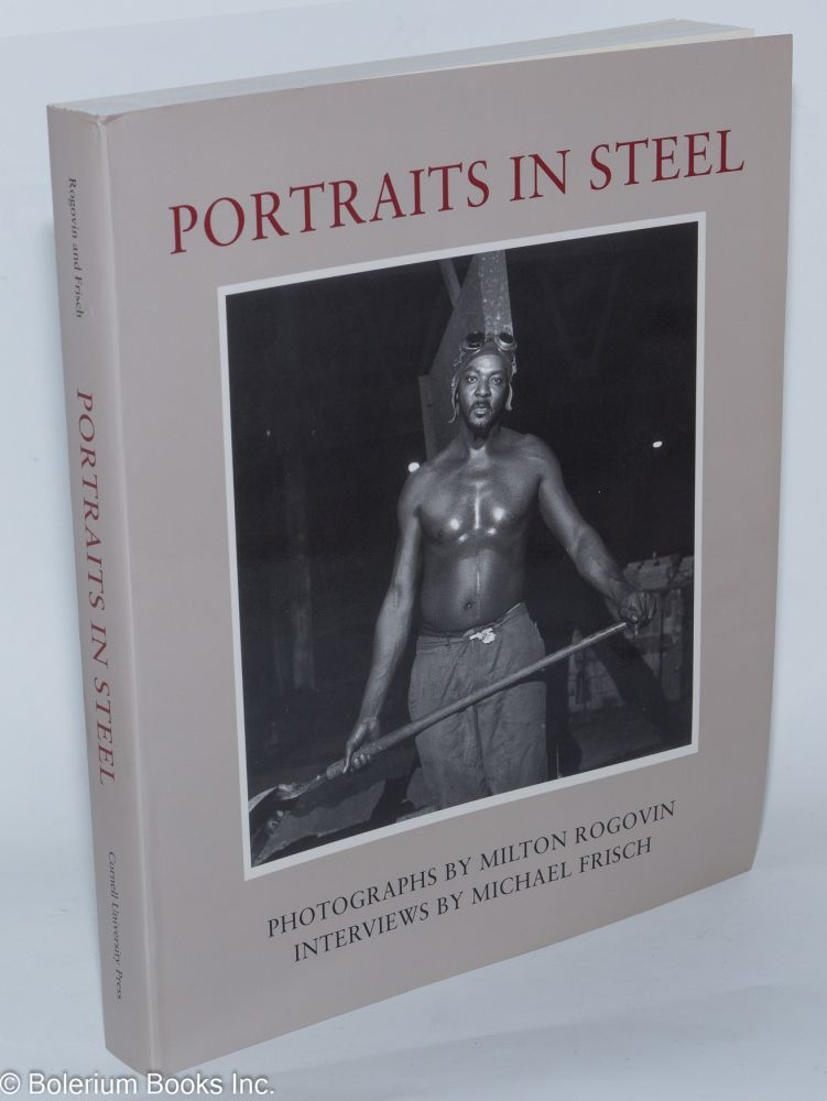 Portraits in steel; photographs by Milton Rogovin, interviews by Michael Frisch. Introduction by Robert Doherty. Milton Rogovin, Michael Frisch.