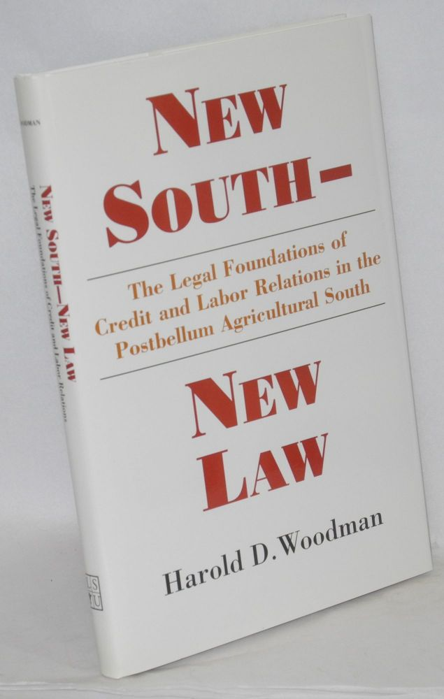 New south - new law; the legal foundations of credit and labor relations in the postbellum agricultural south. Harold D. Woodman.