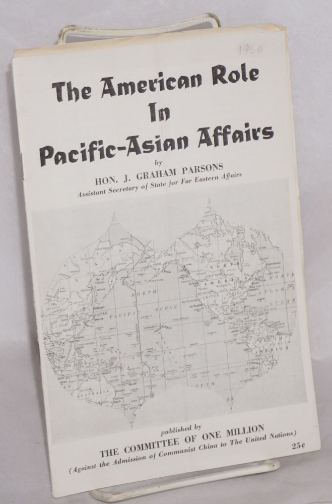 The American role in Pacific-Asian affairs. J. Graham Parsons.