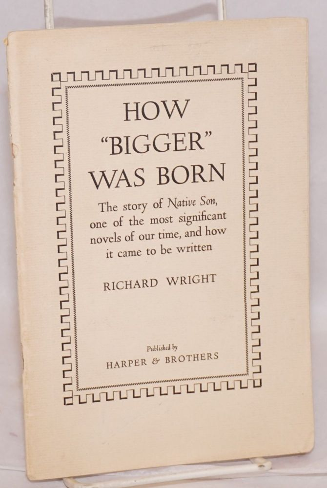 """How """"Bigger"""" was born; the story of Native Son, one of the most significant novels of our time, and how it came to be written. Richard Wright."""