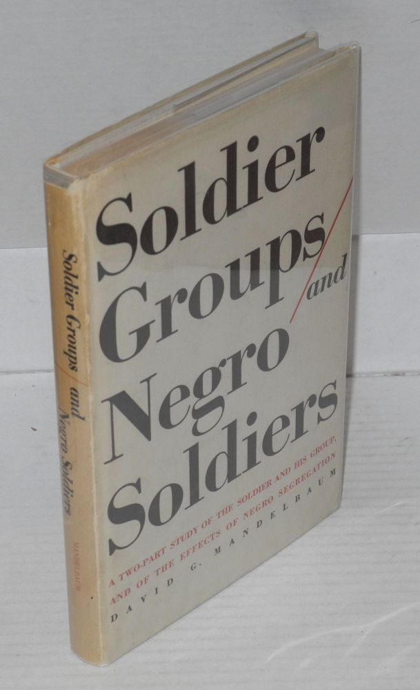 Soldier groups and Negro soldiers. David G. Mandelbaum.