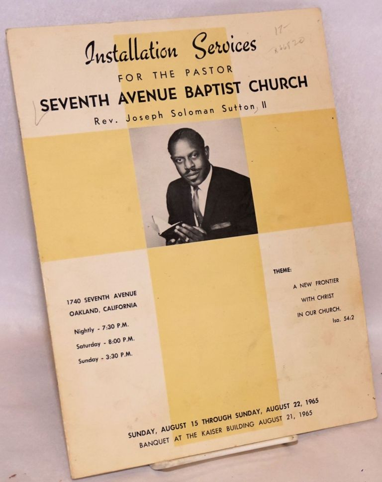 Installation services; for theb pastor, Rev. Joseph Soloman SuttonII, Sunday, August 15 through Sunday, August 22, 1965. Banquet at the Kaiser Building, August 21, 1965. Seventh Avenue Baptist Church.
