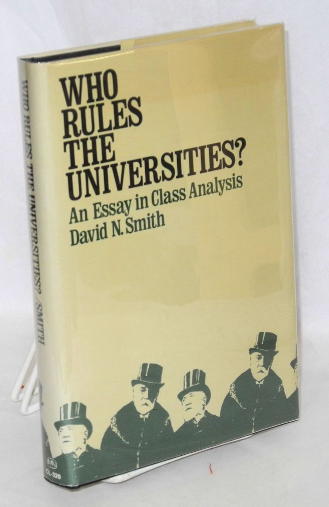 who rules the universities? An essay in class analysis. David N. Smith.