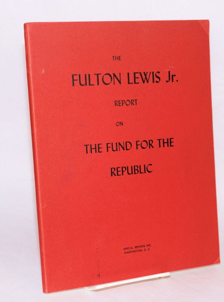 The Fulton Lewis Jr. report on the Fund for the Republic. Fulton Lewis, Jr.