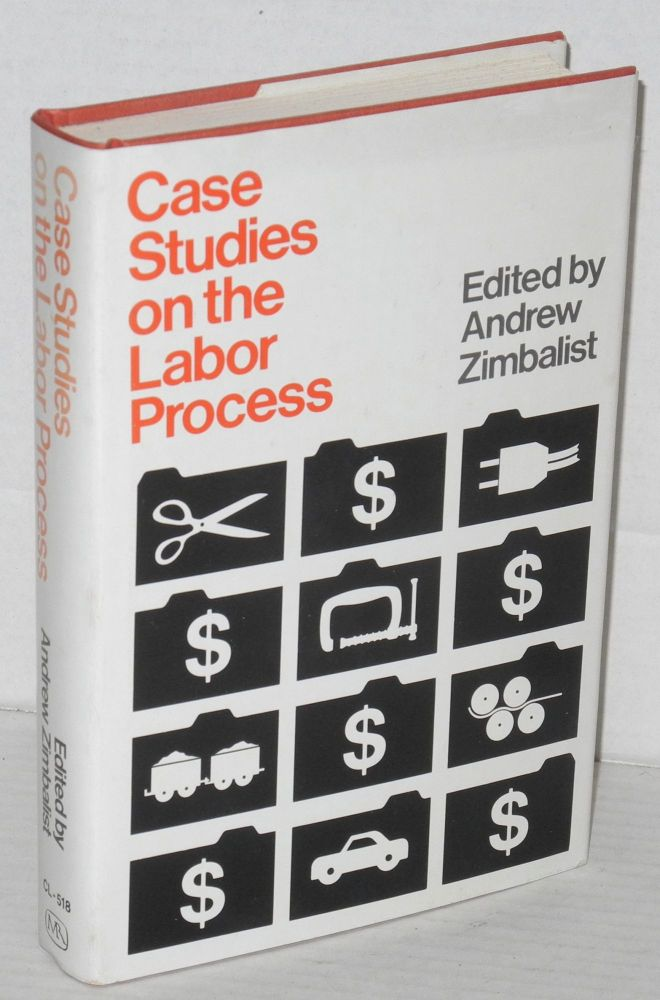 Case studies on the labor process. Andrew Zimbalist, ed.