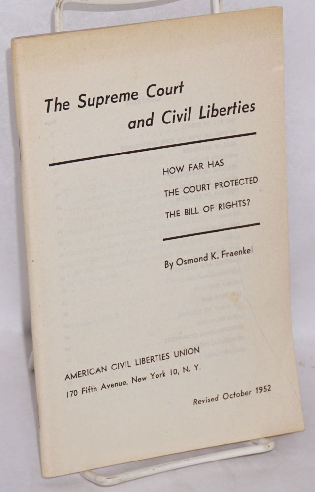The Supreme Court and civil liberties. How far has the court protected the Bill of Rights? Revised October 1952. Osmond K. Fraenkel.