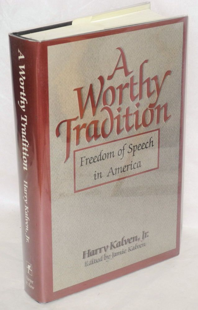 A worthy tradition; freedom of speech in America. Edited by Jamie Kalven. Harry Kalven, Jr.