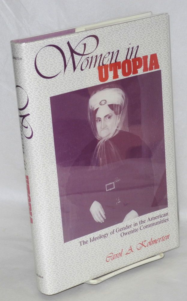 Women in utopia; the ideology of gender in the American Owenite communities. Carol A. Kolmerten.