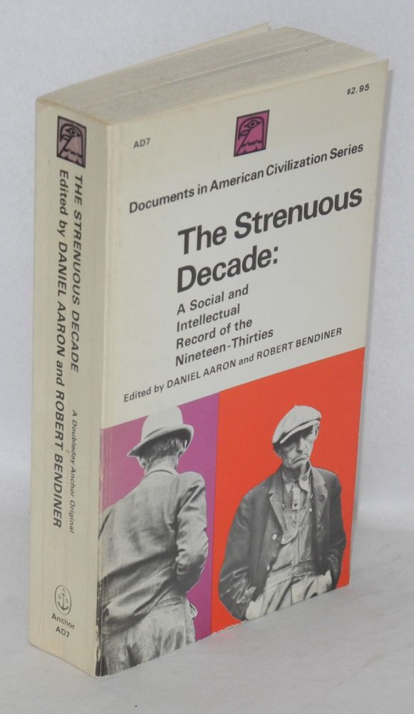 The strenuous decade: a social and intellectual record of the 1930s. Daniel Aaron, eds Robert Bendiner.
