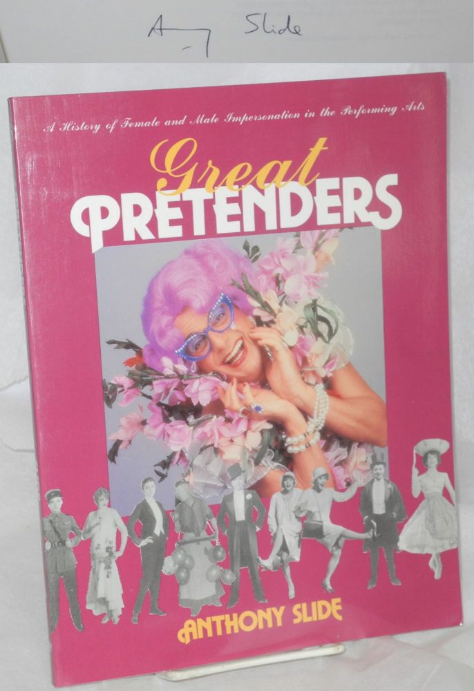 Great pretenders; a history of female and male impersonation in the performing arts. Anthony Slide.