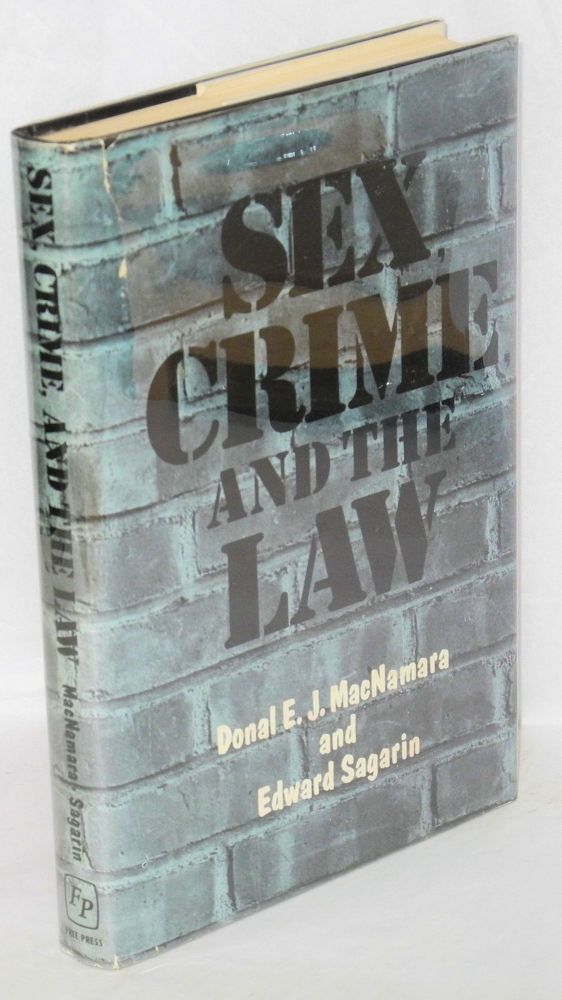 Sex, crime, and the law. Doanal E. J. MacNamara, Edward Sagarin.