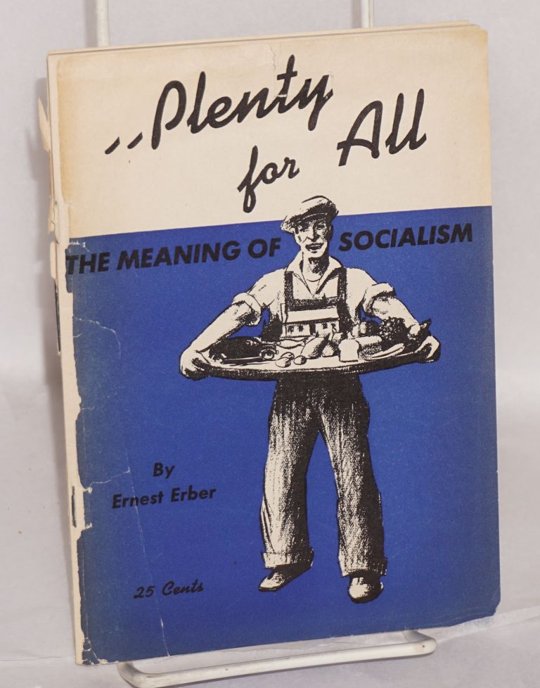 Plenty for all; the meaning of socialism. Second edition, revised and illustrated. Ernest Erber.