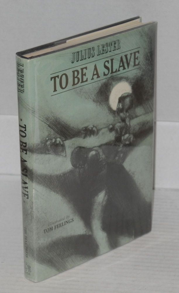 To be a slave. Illustrated by Tom Feelings. Julius Lester.