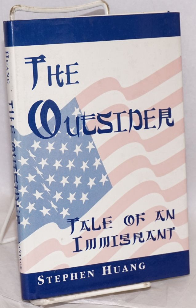 The outsider; tale of an immigrant. Stephen Huang.